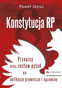 Konstytucja RP Przepisy oraz zestaw pytań na aplikacje prawnicze i egzaminy - Paweł Janus - ebook