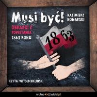 Musi być! Obrazki z powstania 1863 roku - Kazimierz Konarski - audiobook