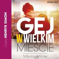 Gej w wielkim mieście - Mikołaj Milcke - audiobook
