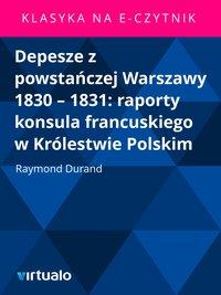 Depesze z powstańczej Warszawy 1830 – 1831: raporty konsula francuskiego w Królestwie Polskim