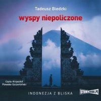 Wyspy niepoliczone. Indonezja z bliska - Tadeusz Biedzki - audiobook