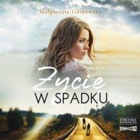 Życie w spadku - Małgorzata Garkowska - audiobook