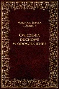 Ćwiczenia duchowe w odosobnieniu - Maria od Jezusa z Agredy - ebook
