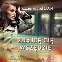 Znajdę cię wszędzie - Kazimierz Kiljan - audiobook