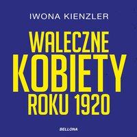Waleczne kobiety roku 1920 - Iwona Kienzler - audiobook
