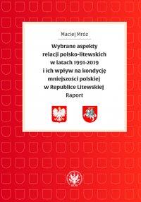 Wybrane aspekty relacji polsko-litewskich w latach 1991-2019 i ich wpływ na kondycję mniejszości polskiej w Republice Litewskiej - Maciej Mróz - ebook