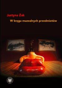 W kręgu muzealnych przedmiotów - Justyna Żak - ebook