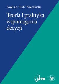 Teoria i praktyka wspomagania decyzji - Andrzej Piotr Wierzbicki - ebook