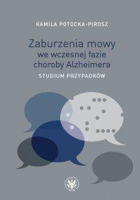 Zaburzenia mowy we wczesnej fazie choroby Alzheimera - Kamila Potocka-Pirosz - ebook
