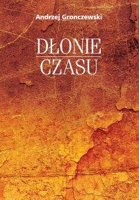 Dłonie czasu - Andrzej Gronczewski - ebook
