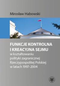 Funkcje kontrolna i kreacyjna Sejmu w kształtowaniu polityki zagranicznej Rzeczypospolitej Polskiej w latach 1997-2004 - Mirosław Habowski - ebook