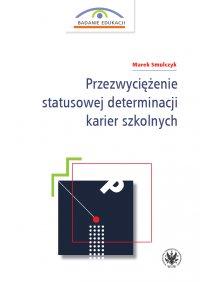 Przezwyciężenie statusowej determinacji karier szkolnych - Marek Smulczyk - ebook