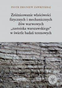Zróżnicowanie właściwości fizycznych i mechanicznych iłów warwowych - Piotr Zbigniew Zawrzykraj - ebook