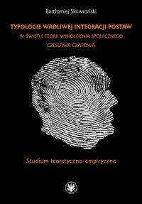 Typologie wadliwej integracji postaw w świetle teorii wykolejenia społecznego Czesława Czapówa - Bartłomiej Skowroński - ebook