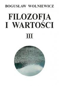 Filozofia i wartości. Tom III - Bogusław Wolniewicz - ebook