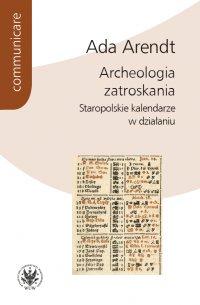 Archeologia zatroskania - Ada Arendt - ebook