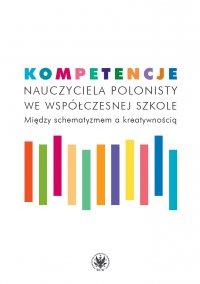 Kompetencje nauczyciela polonisty we współczesnej szkole - Katarzyna Maciejak - ebook