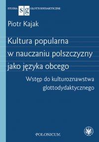 Kultura popularna w nauczaniu polszczyzny jako języka obcego - Piotr Kajak - ebook