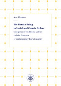 The Human Being in Social and Cosmic Orders. Categories of Traditional Culture and the Problems of Contemporary Buryat Identity - Ayur Zhanaev - ebook