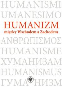 Humanizm między Wschodem a Zachodem - Magdalena Baraniak - ebook