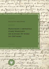 Przestrzeń i obywatele Starej Warszawy od schyłku XV wieku do 1569 roku - Krzysztof Mrozowski - ebook