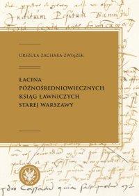 Łacina późnośredniowiecznych ksiąg ławniczych Starej Warszawy - Urszula Zachara-Związek - ebook
