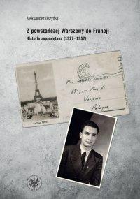 Z powstańczej Warszawy do Francji - Aleksander Uszyński - ebook