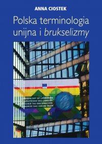 Polska terminologia unijna i brukselizmy - Anna Ciostek - ebook