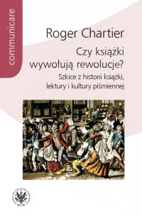 Czy książki wywołują rewolucje? - Roger Chartier - ebook