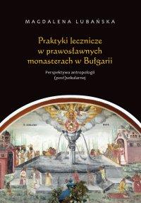 Praktyki lecznicze w prawosławnych monasterach w Bułgarii - Magdalena Lubańska - ebook