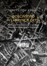Dzieciństwo w labiryncie getta - Krzysztof Rybak - ebook