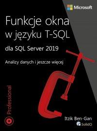 Funkcje okna w języku T-SQL dla SQL Server 2019 - Itzik Ben-Gan - ebook