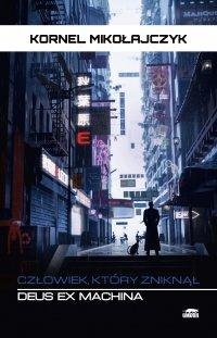Deus Ex Machina. Człowiek, który zniknął - Kornel Mikołajczyk - ebook