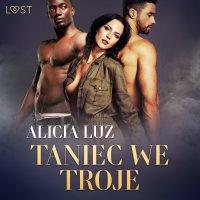 Taniec we troje - Alicia Luz - audiobook