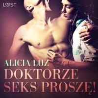 Doktorze seks proszę! - Alicia Luz - audiobook