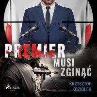 Premier musi zginąć - Krzysztof Koziołek - audiobook