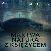Martwa natura z księżycem - Marian Piotr Rawinis - audiobook
