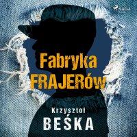 Fabryka frajerów - Krzysztof Beśka - audiobook