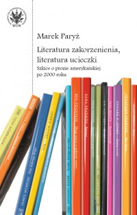 Literatura zakorzenienia, literatura ucieczki - Marek Paryż - ebook