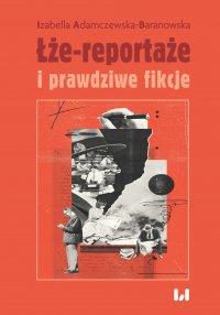 Łże-reportaże i prawdziwe fikcje. Powieść dziennikarska i reportaż w czasie postprawdy i zwrotu performatywnego - Izabella Adamczewska-Baranowska - ebook