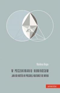 W poszukiwaniu numinosum. Jan od Krzyża w polskiej kulturze XX wieku - Marlena Krupa - ebook