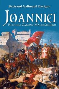 Joannici. Historia Zakonu Maltańskiego - Bertrand Galimard Flavigny - ebook