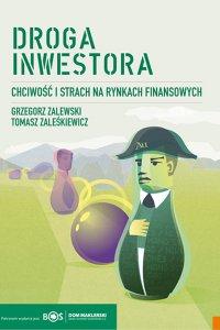 Droga inwestora. Chciwość i strach na rynkach finansowych. - Grzegorz Zalewski - ebook