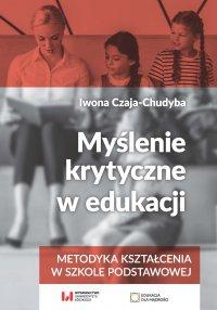 Myślenie krytyczne w edukacji. Metodyka kształcenia w szkole podstawowej - Iwona Czaja-Chudyba - ebook