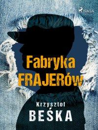 Fabryka frajerów - Krzysztof Beśka - ebook