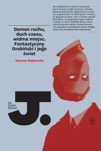 Demon ruchu, duch czasu, widma miejsc. Fantastyczny Grabiński i jego świat - dr Joanna Majewska - ebook