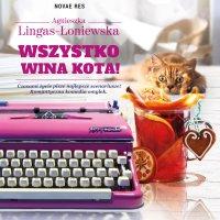 Wszystko wina kota! - Agnieszka Lingas-Łoniewska - audiobook