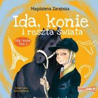 Ida i konie. Tom 1. Ida, konie i reszta świata - Magdalena Zarębska - audiobook