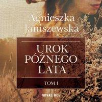 Urok późnego lata. Tom I - Agnieszka Janiszewska - audiobook