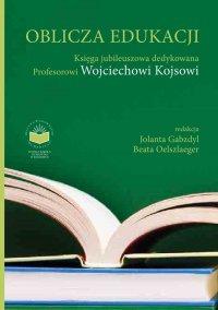 Oblicza Edukacji. Księga Jubileuszowa dedykowana Profesorowi Wojciechowi Kojsowi - Jolanta Gabzdyl - ebook